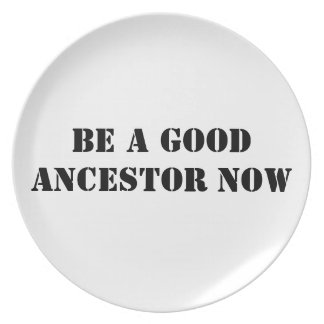 Be A Good Ancestor Now Plate