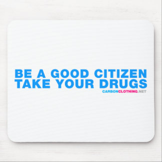 Be A Good Citizen Take Your Drugs Mouse Pad