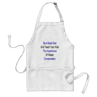 Be A Good Dad And Teach Your Kids The Importance O Adult Apron