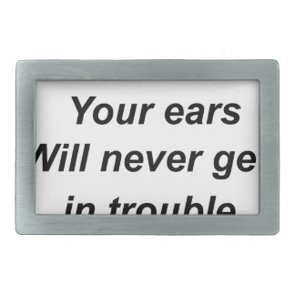 be a good listener.your ears will never get in tro belt buckle