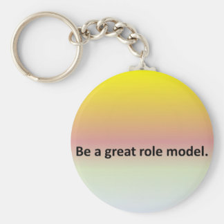 Be a great role model. keychain