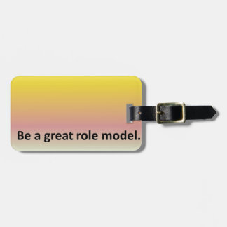 Be a great role model. luggage tag