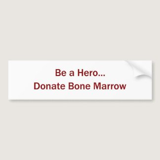 Be a Hero... Donate Marrow Bumper Sticker