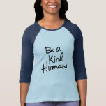 """Be a Kind Human T-Shirt<br><div class=""""desc"""">Spread the love and help stomp out hate.</div>"""