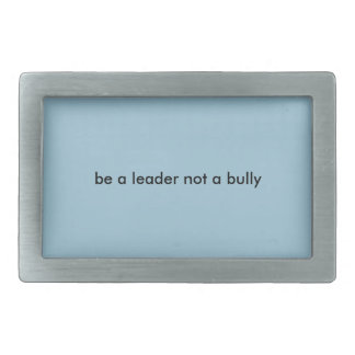 be a leader not a bully buckle rectangular belt buckle