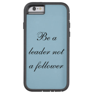 Be a leader not a follower i phone 6 case