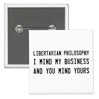 Be a Libertarian and go mind your own business 2 Inch Square Button