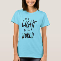 Be a Light to the World T-Shirt
