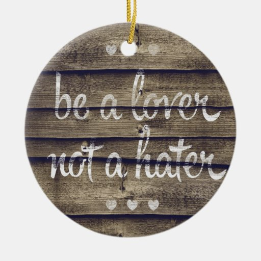 Be a Lover Not a Hater Christmas Ornaments