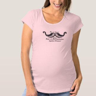 Be A Man! Stop Rape & Discrimination Against Women Maternity T-Shirt