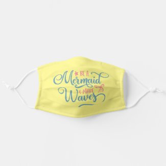 Be a Mermaid & Make Waves Cute Script Cloth Face Mask