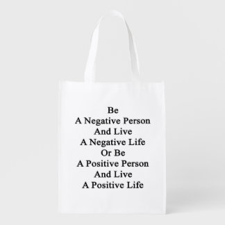 Be A Negative Person And Live A Negative Life Or B Grocery Bag
