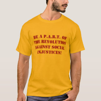 BE A P.A.R.T. OF THE REVOLUTION AGAINST SOCIAL ... T-Shirt