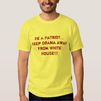 Be A Patriot...Keep Obama from Whi... - Customized Shirt