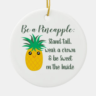 Be A Pineapple Inspirational Motivational Quote Ceramic Ornament