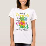 """Be a Pineapple Katherine Gaskin Quotes T-Shirt<br><div class=""""desc"""">An extraordinary gift for pineapple lovers,   this white t-shirt features a pineapple with a quote &quot;Be a pineapple,  stand tall,  wear a crown,  and be sweet on the inside.  Bright and colorful,  purchase yours today!     Artwork created by: Prettygrafik design &#160;(https://www.etsy.com/shop/Prettygrafikdesign)  Quote by:  Katherine Gaskin</div>"""