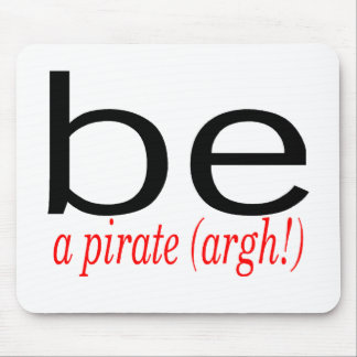 Be A Pirate (Argh) Mouse Pad