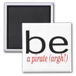 Be A Pirate (Argh) Refrigerator Magnet