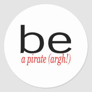Be A Pirate Argh Round Stickers