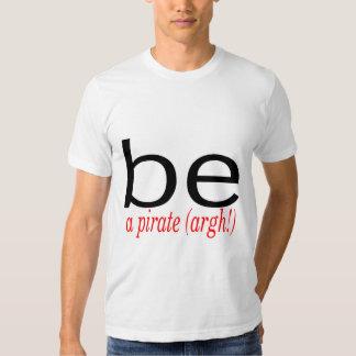 Be A Pirate (Argh) T Shirt