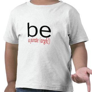 Be A Pirate (Argh) Tee Shirts