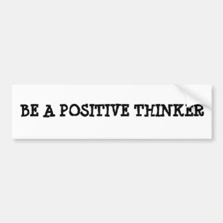 """""""Be a positive thinker"""" Bumper Stickers"""