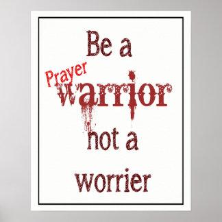 Be a Prayer Warrior not a Worrier Inspirational Poster
