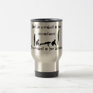 be a product of your decisions travel mug