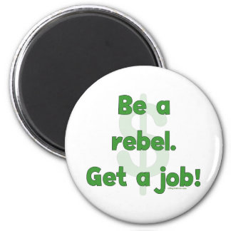 Be A Rebel Get A Job 2 Inch Round Magnet