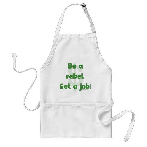 Be A Rebel Get A Job Aprons