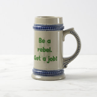 Be A Rebel Get A Job Beer Stein