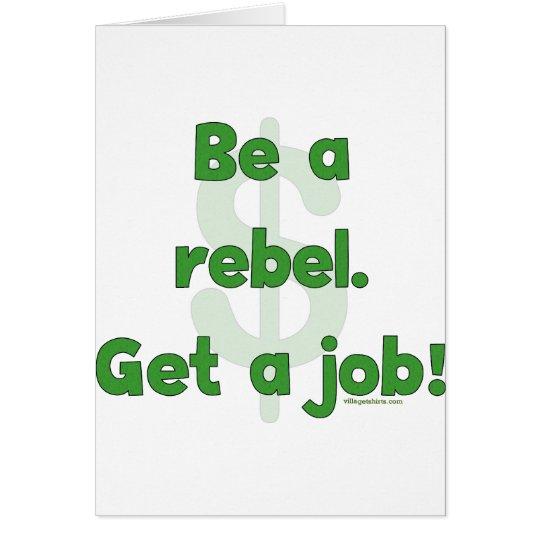 Be A Rebel Get A Job Card