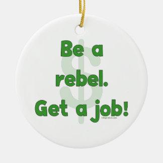 Be A Rebel Get A Job Ceramic Ornament