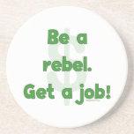 Be A Rebel Get A Job Coasters
