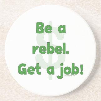 Be A Rebel Get A Job Drink Coasters