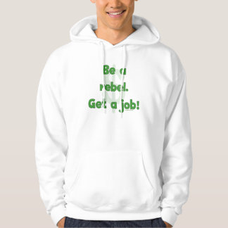 Be A Rebel Get A Job Hooded Pullover