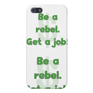 Be A Rebel Get A Job iPhone 5 Covers
