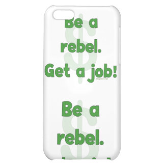 Be A Rebel Get A Job iPhone 5C Covers