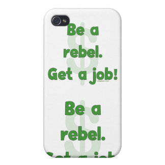 Be A Rebel Get A Job Covers For iPhone 4