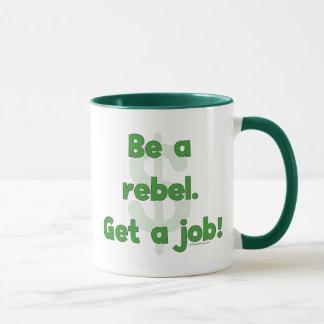 Be A Rebel Get A Job Mug