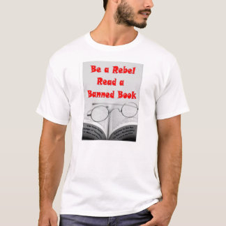 Be a Rebel Read a Banned Book T-Shirt