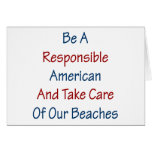 Be A Responsible American And Take Care Of Our Bea Greeting Card