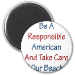 Be A Responsible American And Take Care Of Our Bea Fridge Magnet