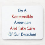 Be A Responsible American And Take Care Of Our Bea Mousepads