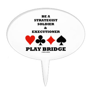 Be A Strategist Soldier & Executioner Play Bridge Cake Topper