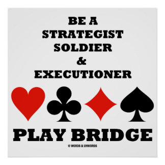 Be A Strategist Soldier & Executioner Play Bridge Poster