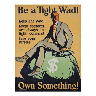 Be a Tight Wad! Own Something! Print