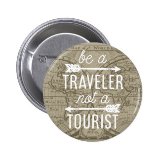 Be a Traveler Not a Tourist Map Typography Quote Pinback Button