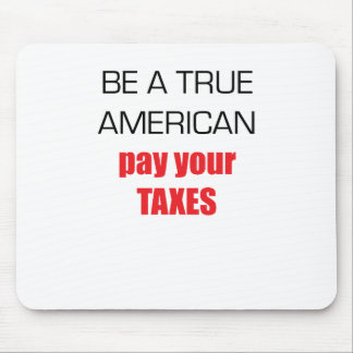 Be A True American Pay Your Taxes Mouse Pad