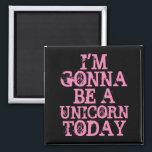 """Be a Unicorn Magnet<br><div class=""""desc"""">&quot;Im Gonna Be a Unicorn Today&quot; square magnet</div>"""